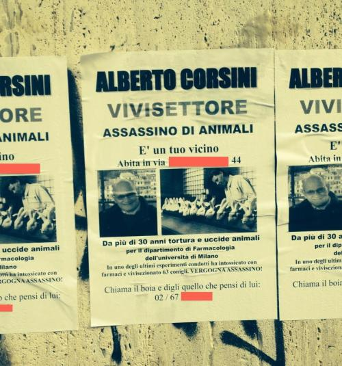 Alberto Corsini, vivisector, animal assassin, he is your neighbour, he lives at *address* For more than 30 years he has killed and tortured animals for the department of Pharmacology at the University of Milan. In one of his latest experiments he intoxicated with drugs and vivisected 63 rabbits. Shame on you, assassin!  Call the killer and let him know what you think about him *number*